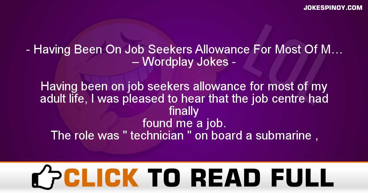 Having Been On Job Seekers Allowance For Most Of M… – Wordplay Jokes