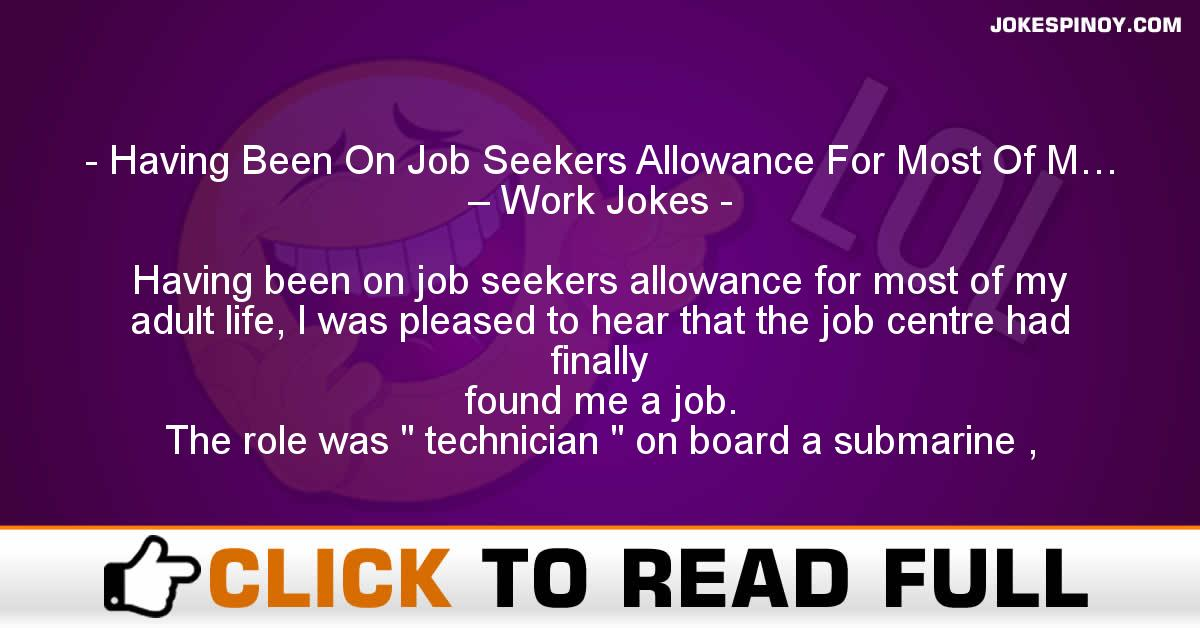 Having Been On Job Seekers Allowance For Most Of M… – Work Jokes