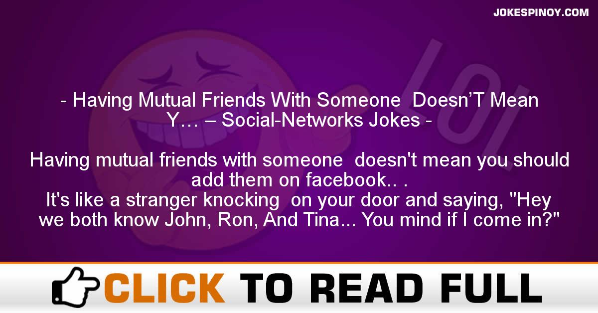 Having Mutual Friends With Someone  Doesn'T Mean Y… – Social-Networks Jokes