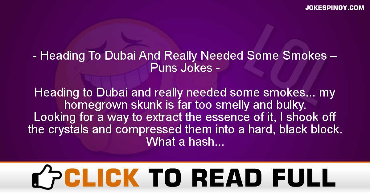Heading To Dubai And Really Needed Some Smokes – Puns Jokes