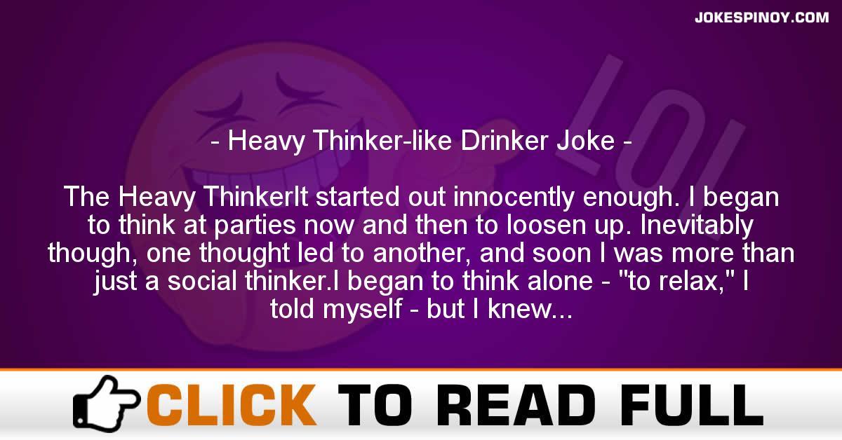 Heavy Thinker-like Drinker Joke