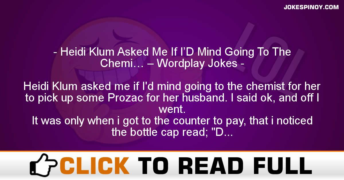 Heidi Klum Asked Me If I'D Mind Going To The Chemi… – Wordplay Jokes