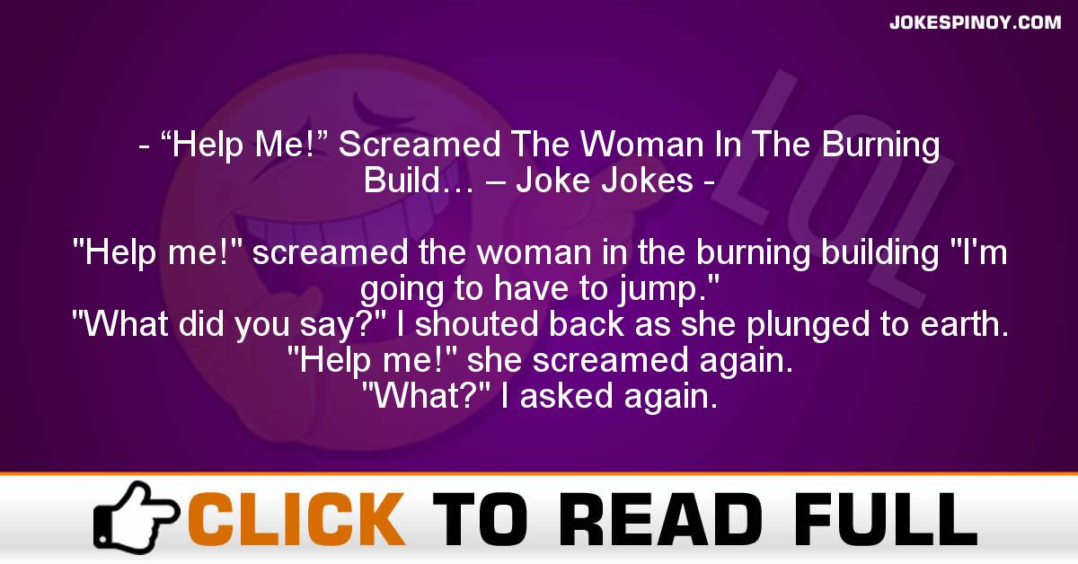 """Help Me!"" Screamed The Woman In The Burning Build… – Joke Jokes"