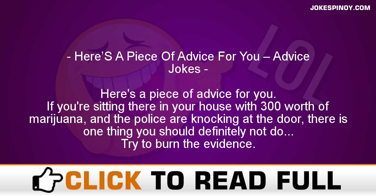Here'S A Piece Of Advice For You – Advice Jokes