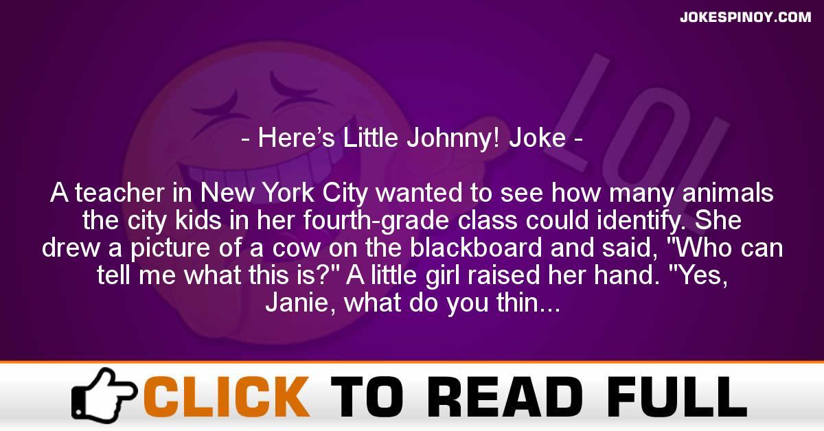 Here's Little Johnny! Joke