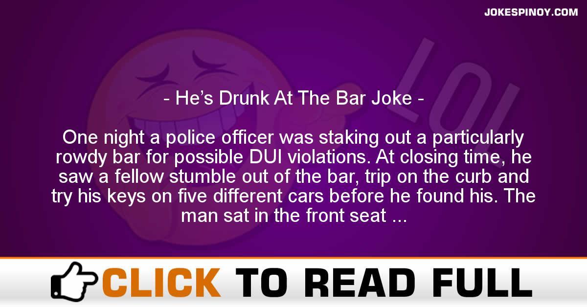 He's Drunk At The Bar Joke
