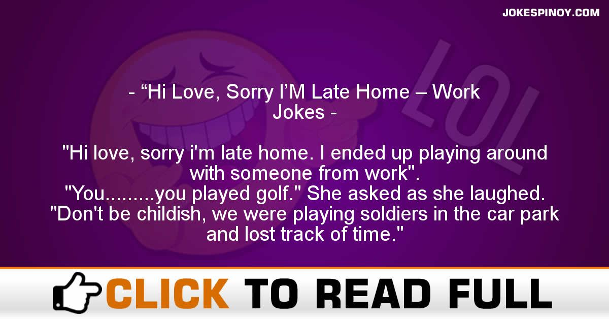 """Hi Love, Sorry I'M Late Home – Work Jokes"