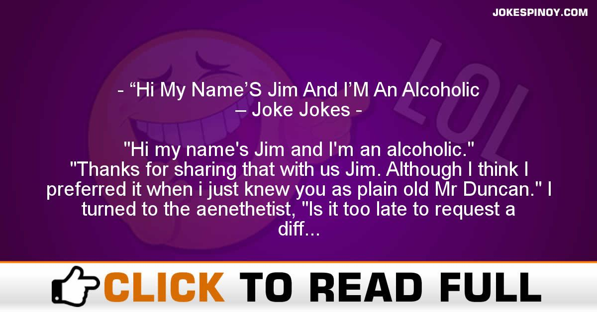 """Hi My Name'S Jim And I'M An Alcoholic – Joke Jokes"