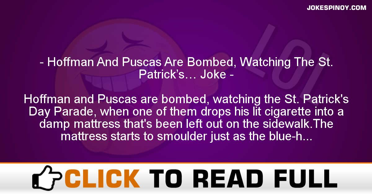 Hoffman And Puscas Are Bombed, Watching The St. Patrick's… Joke