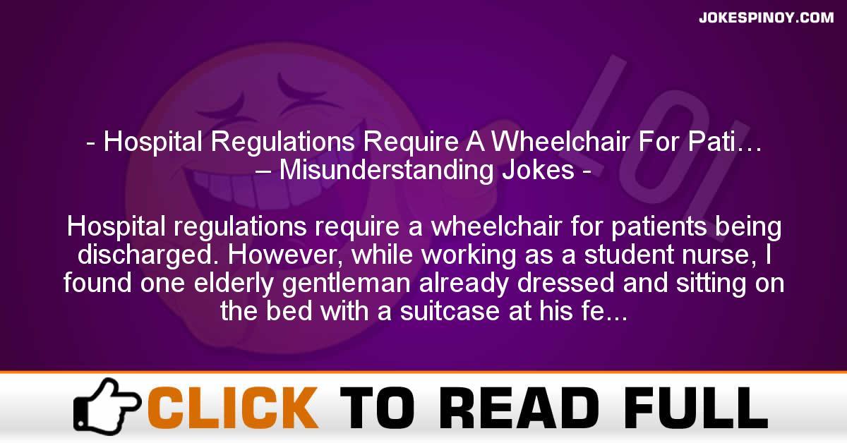 Hospital Regulations Require A Wheelchair For Pati… – Misunderstanding Jokes