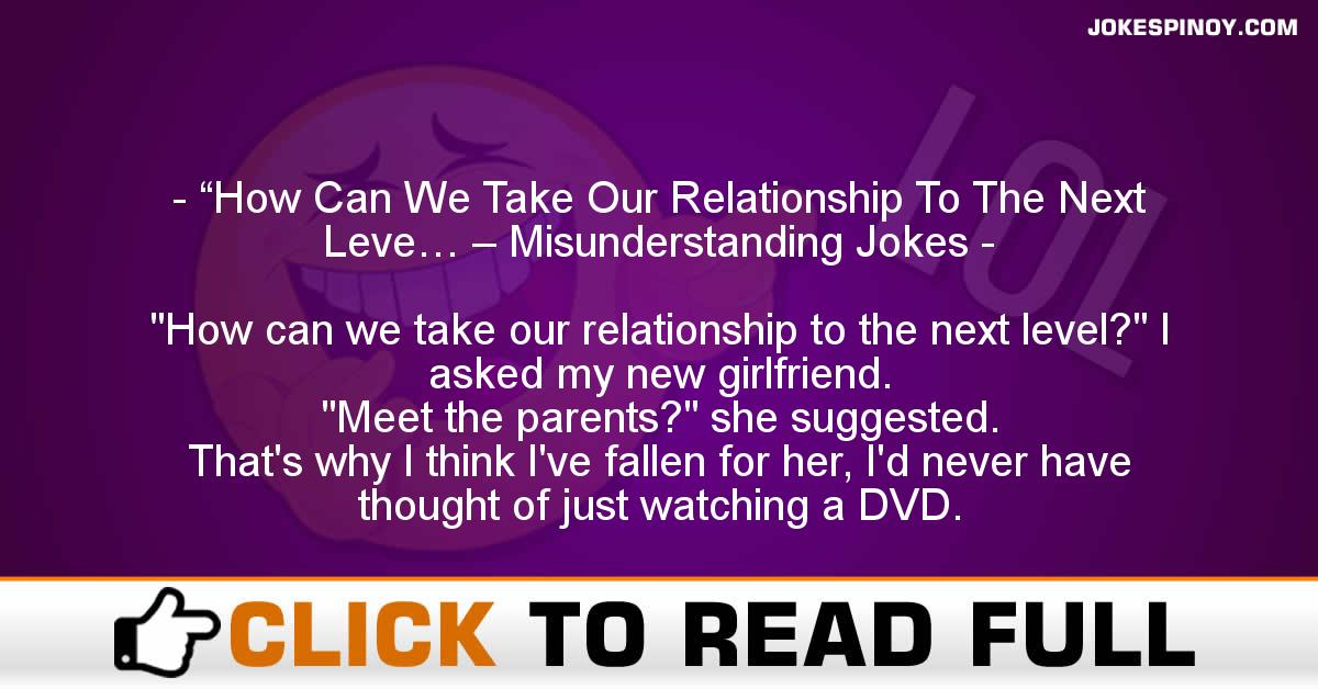 """How Can We Take Our Relationship To The Next Leve… – Misunderstanding Jokes"
