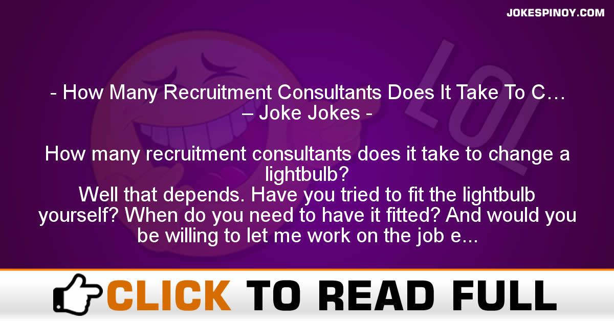 How Many Recruitment Consultants Does It Take To C… – Joke Jokes