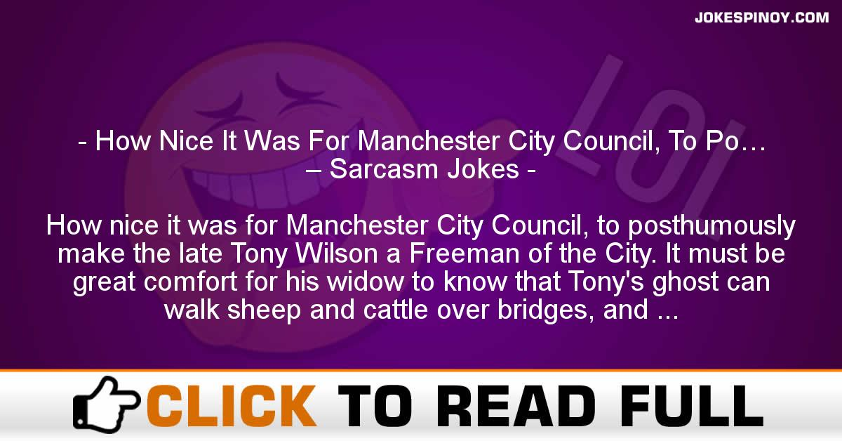 How Nice It Was For Manchester City Council, To Po… – Sarcasm Jokes