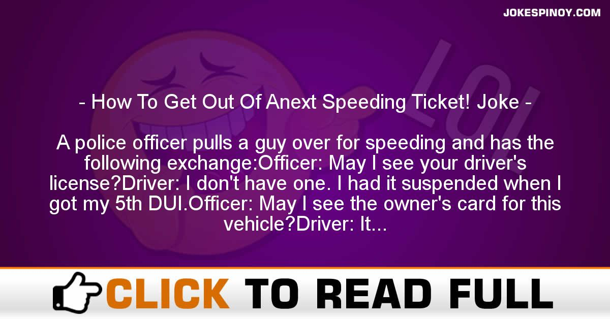 How To Get Out Of Anext Speeding Ticket! Joke