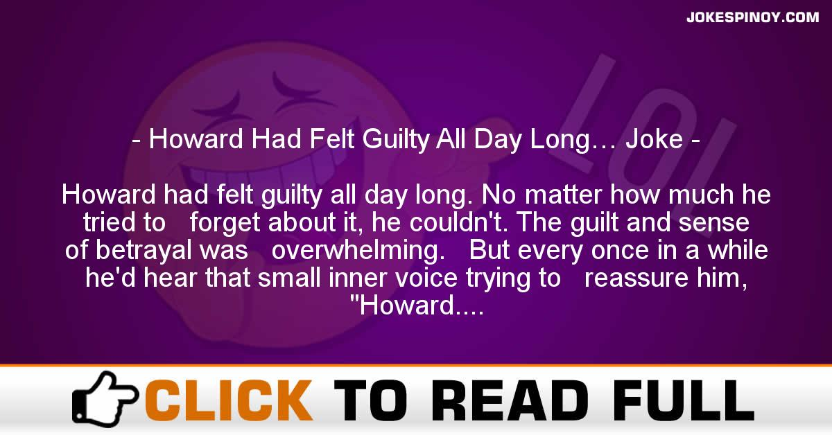 Howard Had Felt Guilty All Day Long    Joke - JokesPinoy com