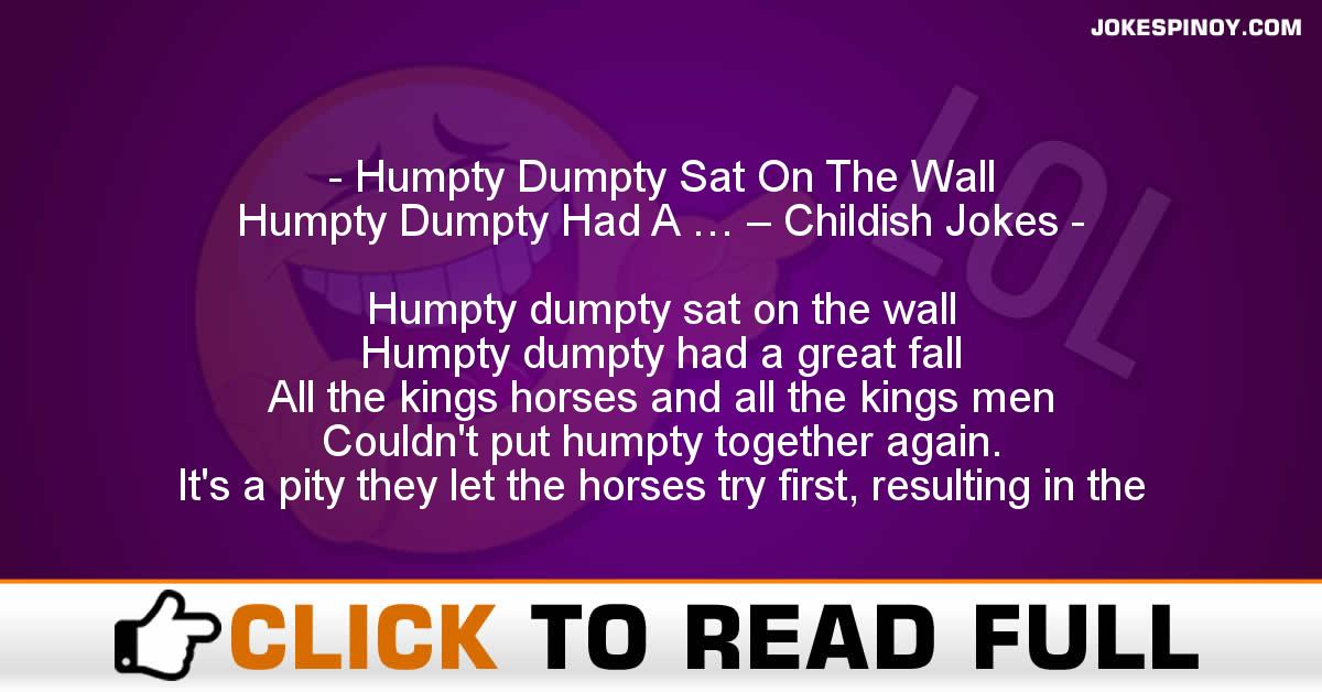 Humpty Dumpty Sat On The Wall Humpty Dumpty Had A … – Childish Jokes