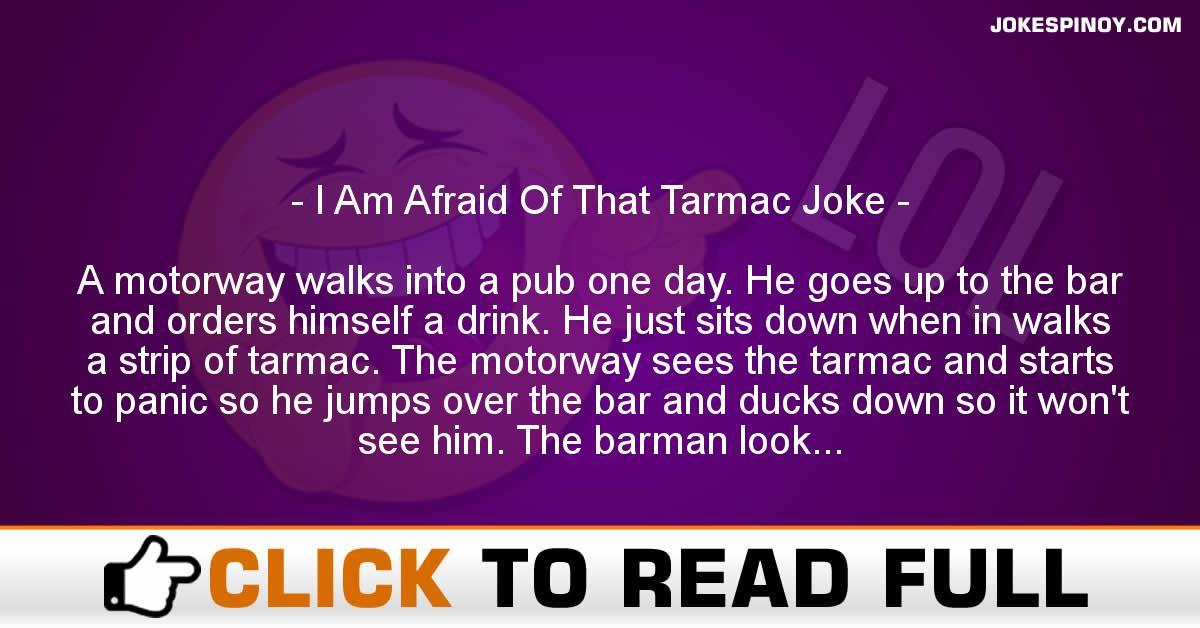 I Am Afraid Of That Tarmac Joke