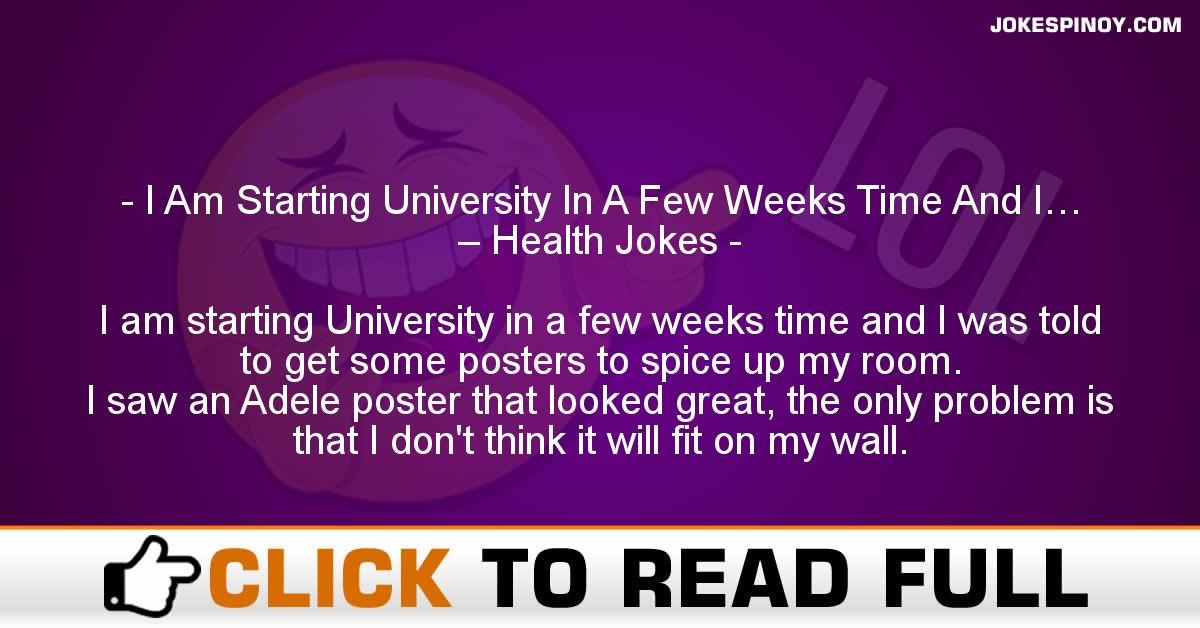 I Am Starting University In A Few Weeks Time And I… – Health Jokes