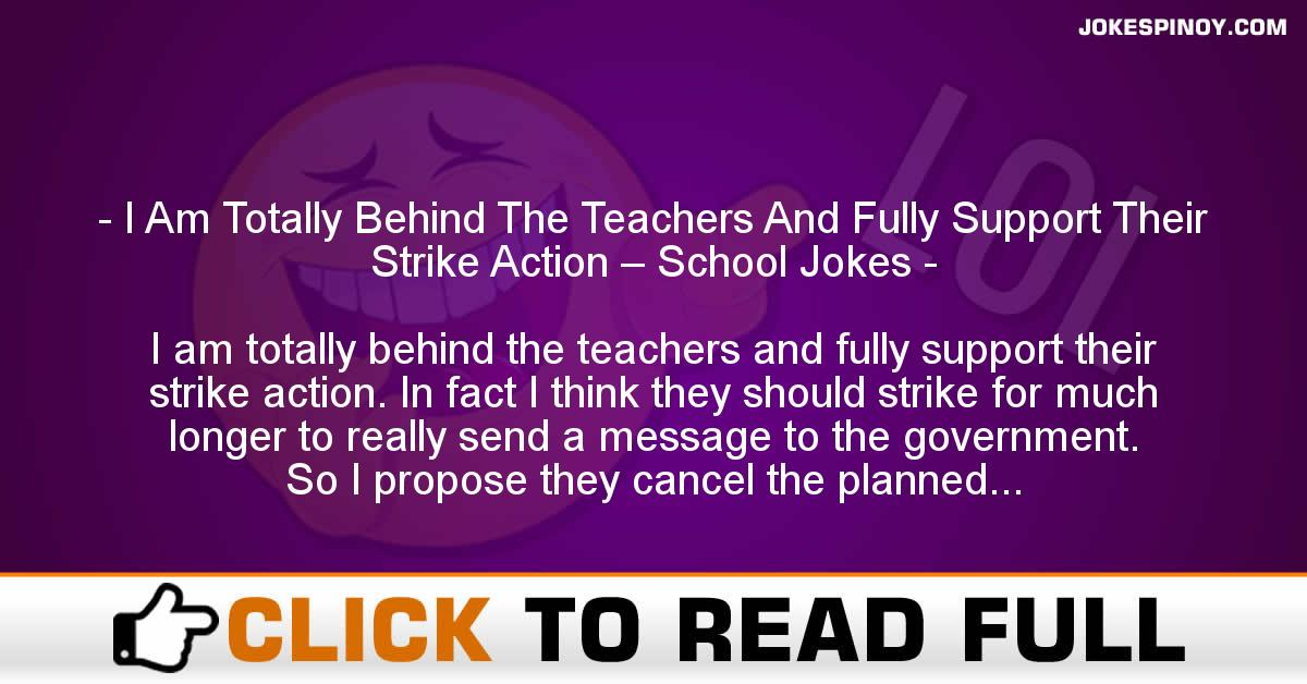 I Am Totally Behind The Teachers And Fully Support Their Strike Action – School Jokes