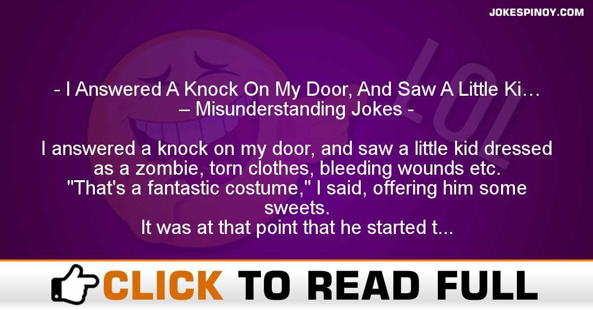 I Answered A Knock On My Door, And Saw A Little Ki… – Misunderstanding Jokes