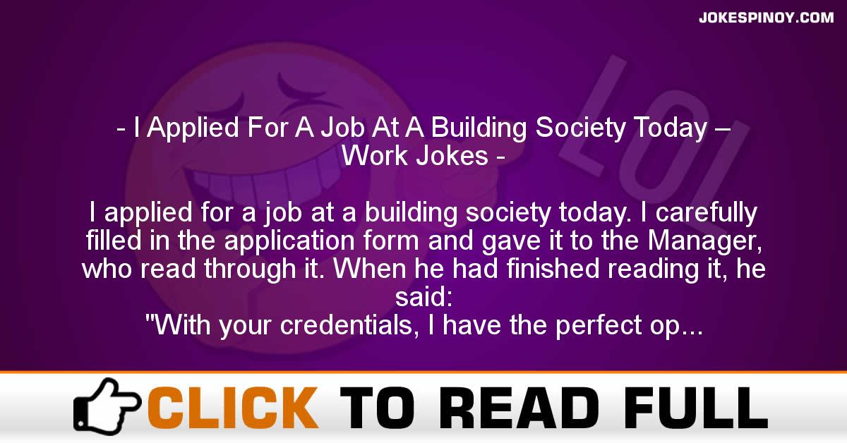I Applied For A Job At A Building Society Today – Work Jokes