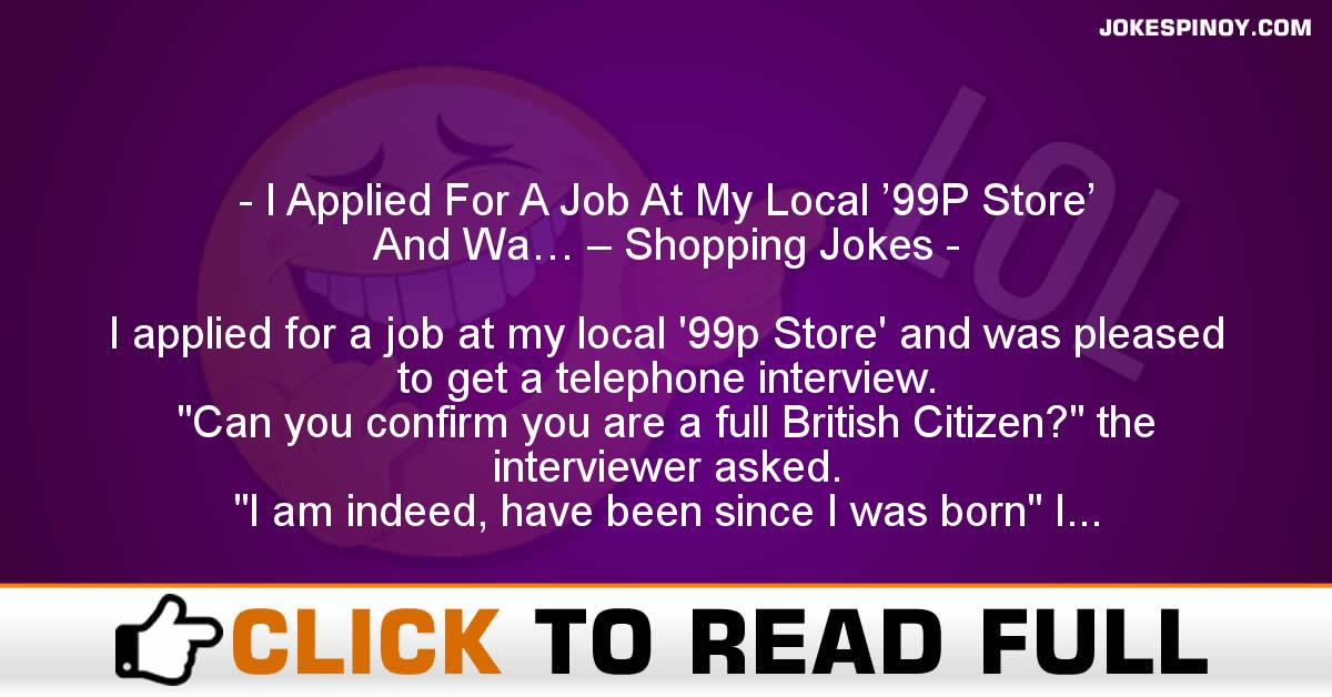 I Applied For A Job At My Local '99P Store' And Wa… – Shopping Jokes