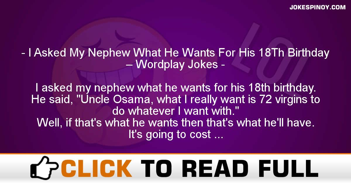 I Asked My Nephew What He Wants For His 18Th Birthday – Wordplay Jokes