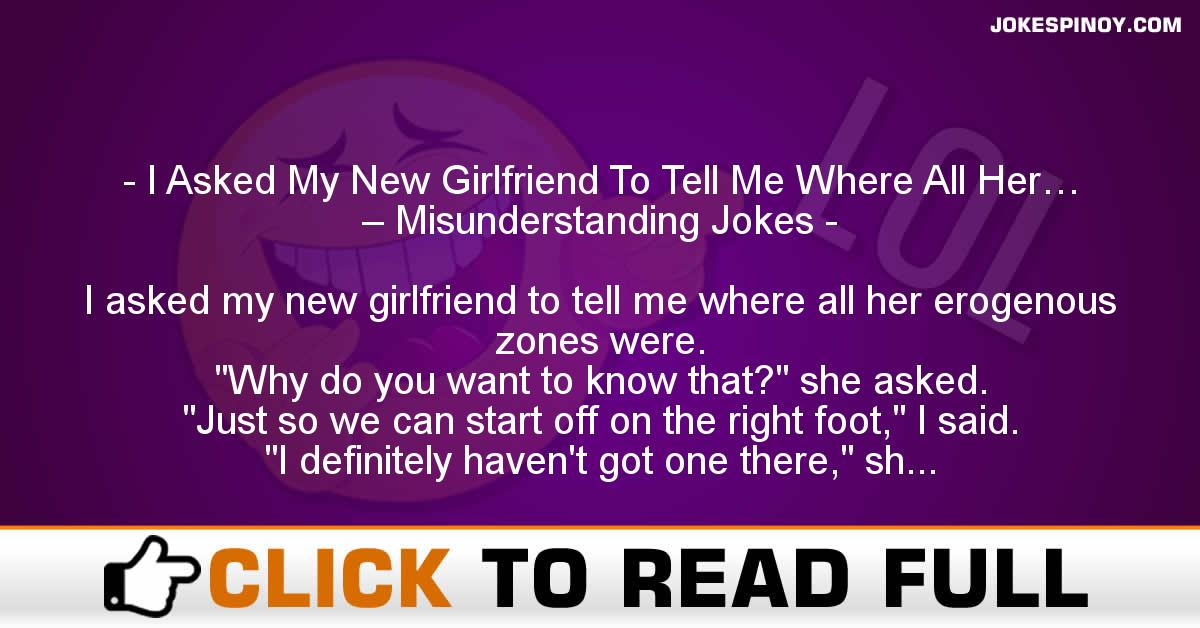 I Asked My New Girlfriend To Tell Me Where All Her… – Misunderstanding Jokes