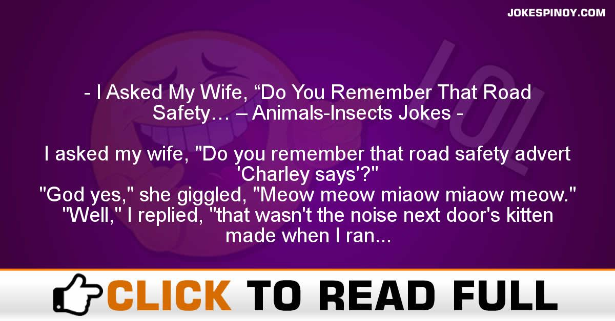 "I Asked My Wife, ""Do You Remember That Road Safety… – Animals-Insects Jokes"