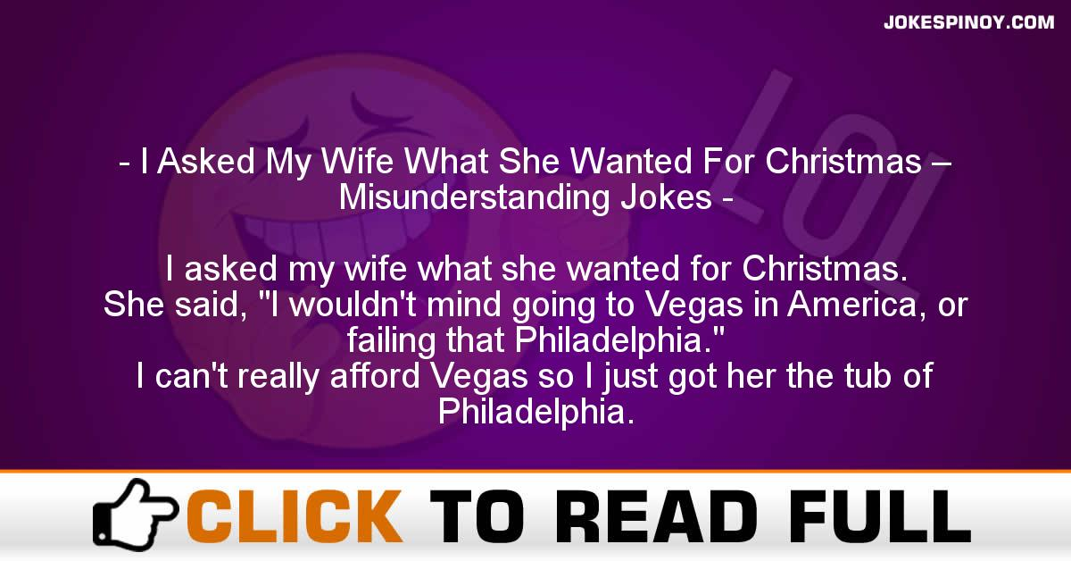 I Asked My Wife What She Wanted For Christmas – Misunderstanding Jokes