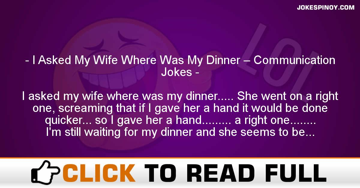 I Asked My Wife Where Was My Dinner – Communication Jokes
