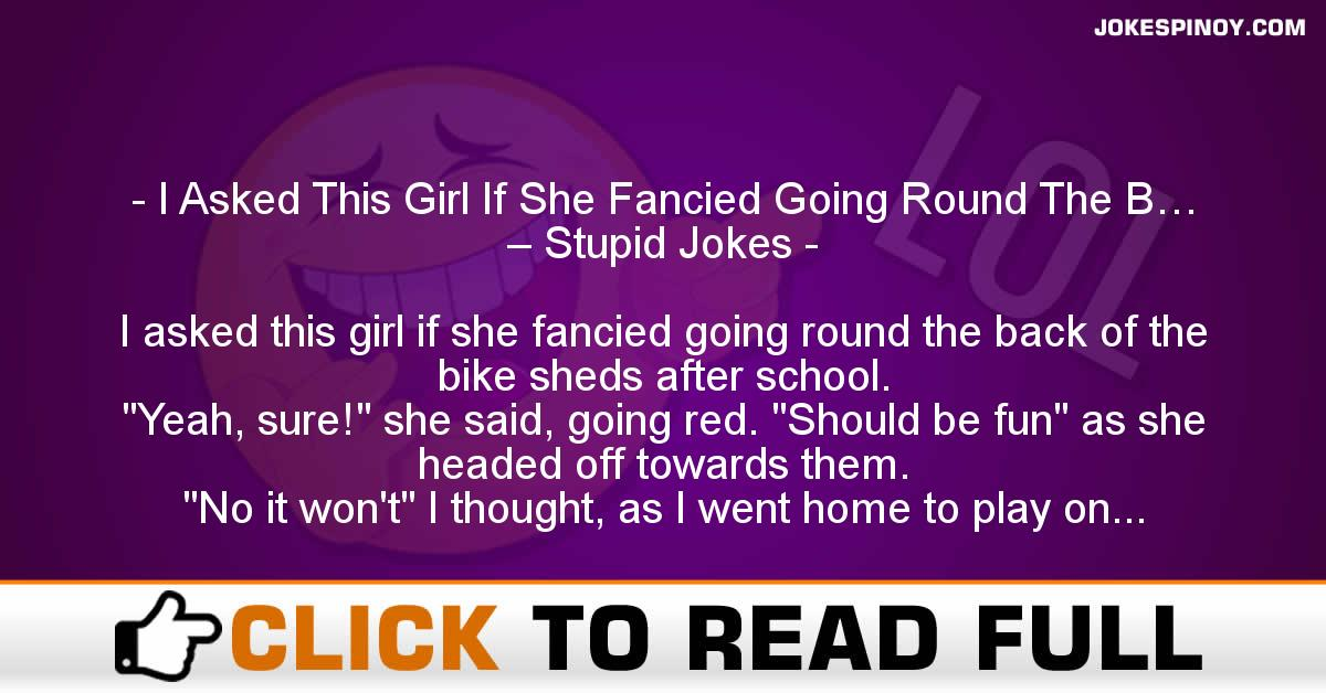 I Asked This Girl If She Fancied Going Round The B… – Stupid Jokes