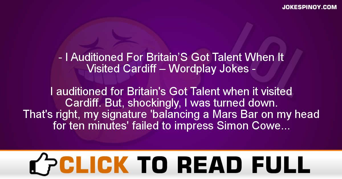 I Auditioned For Britain'S Got Talent When It Visited Cardiff – Wordplay Jokes