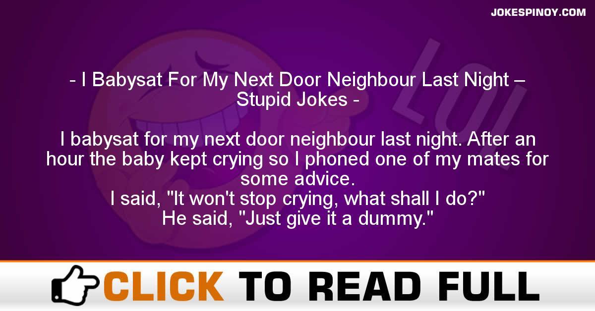 I Babysat For My Next Door Neighbour Last Night – Stupid Jokes