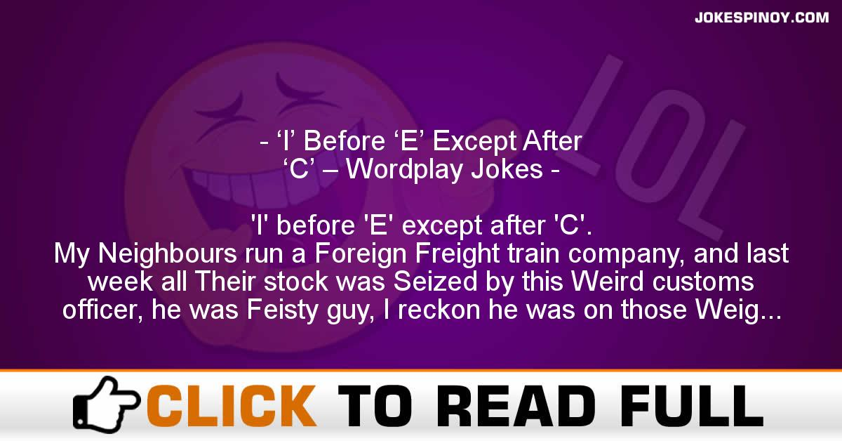 'I' Before 'E' Except After 'C' – Wordplay Jokes