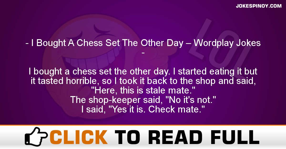 I Bought A Chess Set The Other Day – Wordplay Jokes
