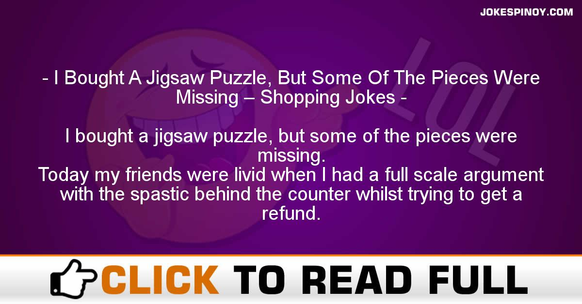 I Bought A Jigsaw Puzzle, But Some Of The Pieces Were Missing – Shopping Jokes