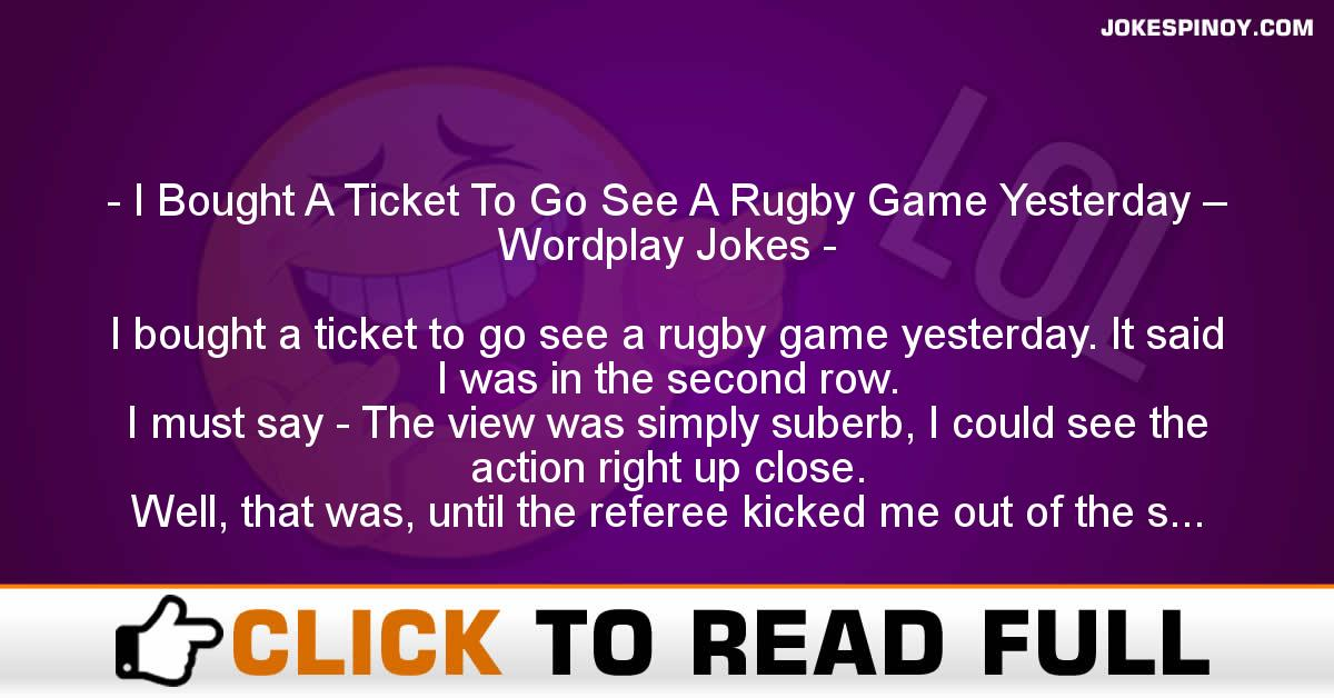 I Bought A Ticket To Go See A Rugby Game Yesterday – Wordplay Jokes