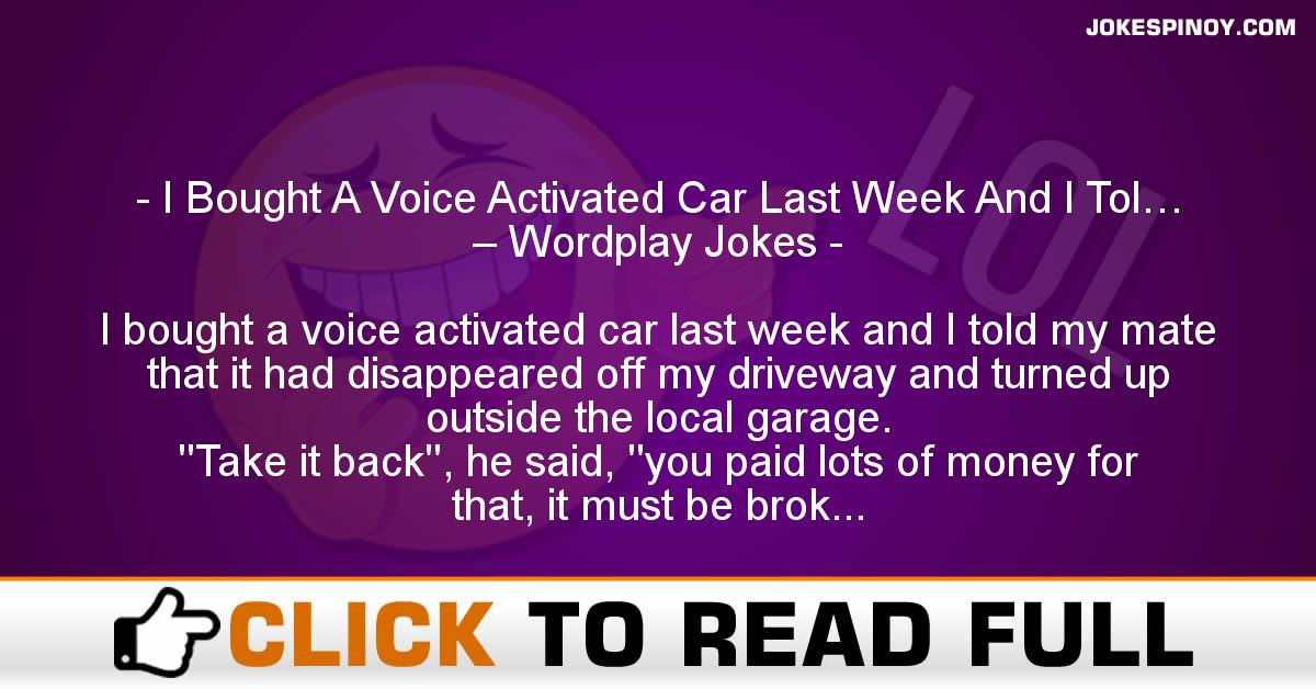 I Bought A Voice Activated Car Last Week And I Tol… – Wordplay Jokes