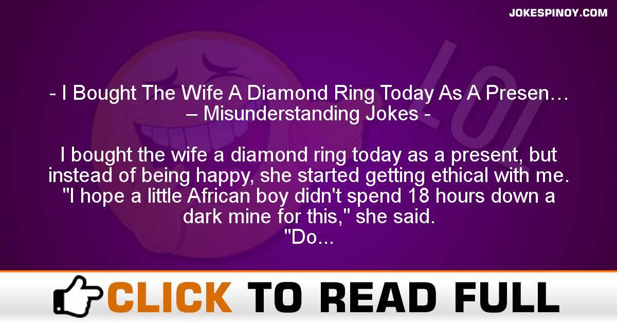 I Bought The Wife A Diamond Ring Today As A Presen… – Misunderstanding Jokes
