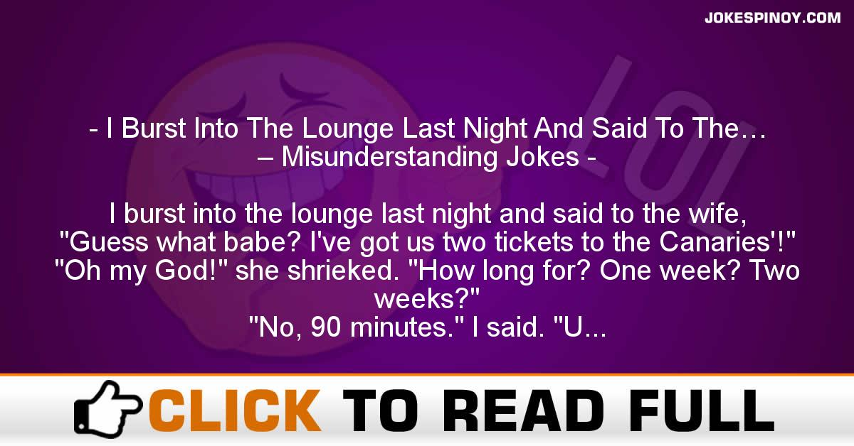 I Burst Into The Lounge Last Night And Said To The… – Misunderstanding Jokes