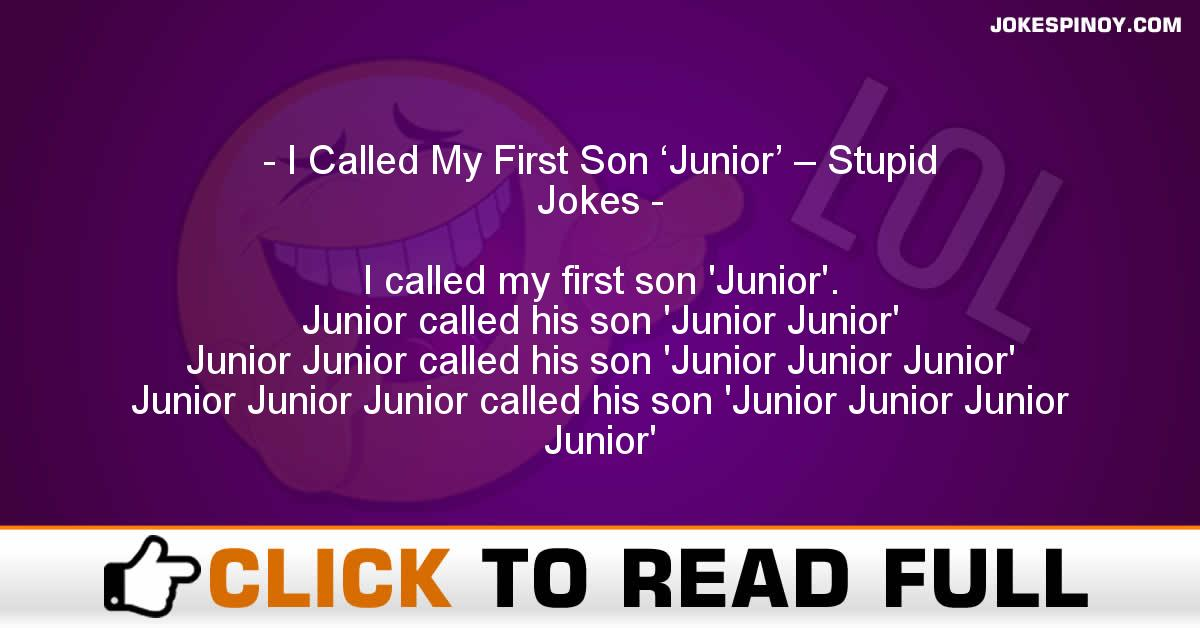 I Called My First Son 'Junior' – Stupid Jokes