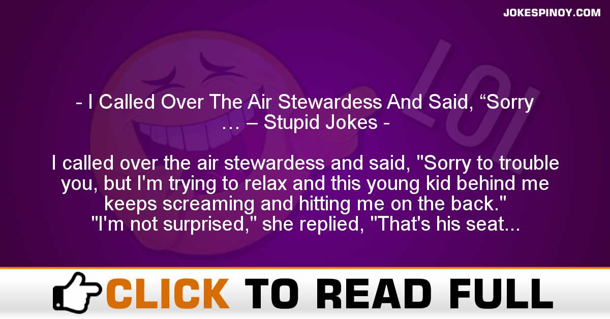 "I Called Over The Air Stewardess And Said, ""Sorry … – Stupid Jokes"
