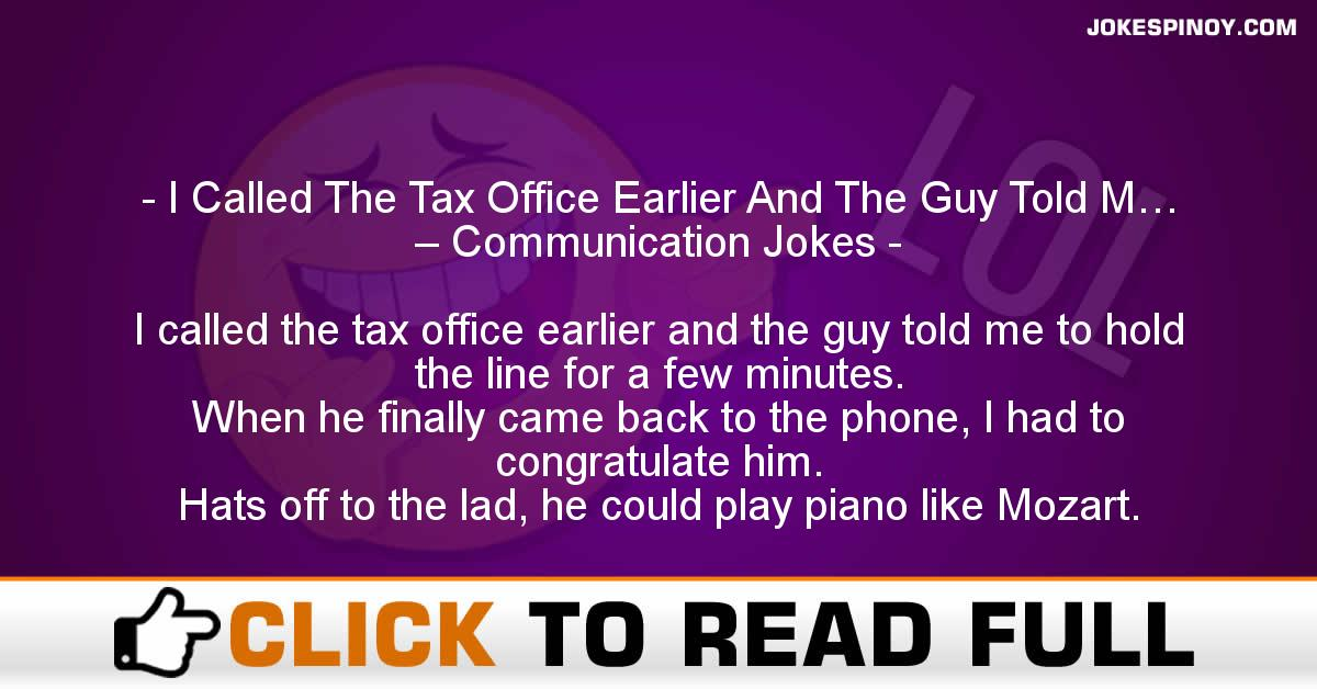 I Called The Tax Office Earlier And The Guy Told M… – Communication Jokes