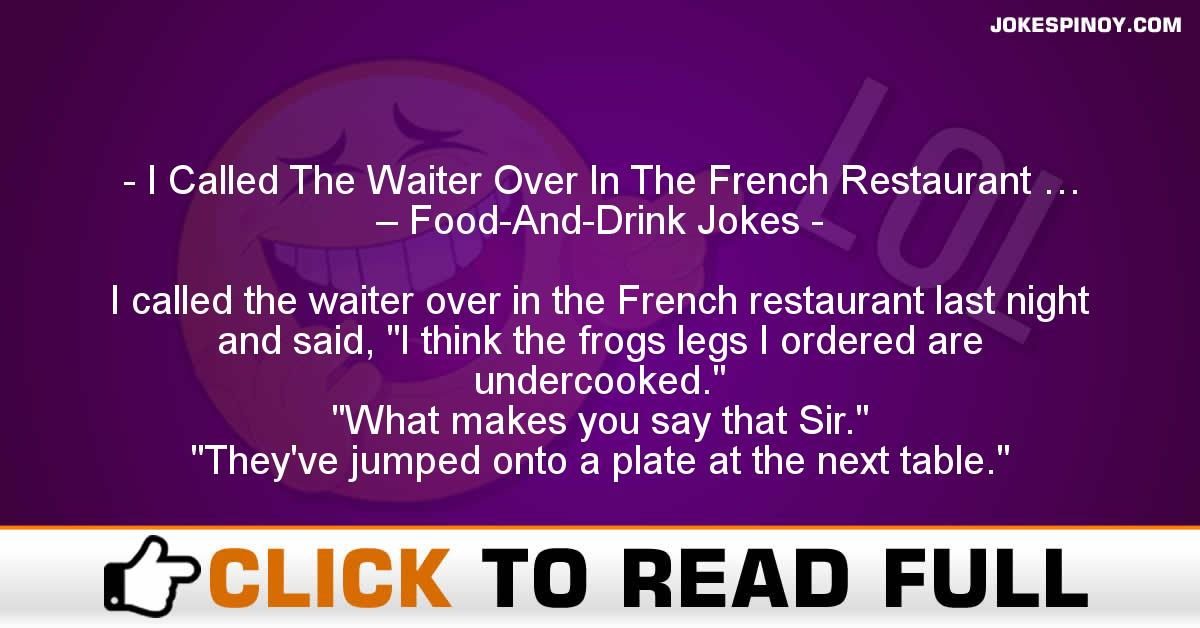 I Called The Waiter Over In The French Restaurant … – Food-And-Drink Jokes
