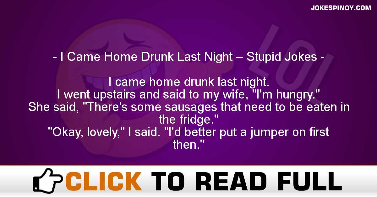 I Came Home Drunk Last Night – Stupid Jokes