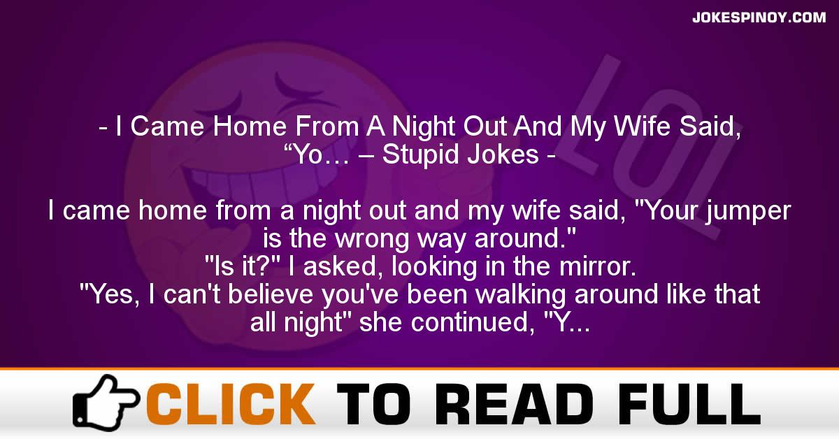 """I Came Home From A Night Out And My Wife Said, """"Yo… – Stupid Jokes"""