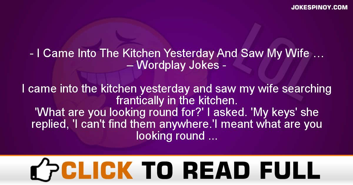 I Came Into The Kitchen Yesterday And Saw My Wife … – Wordplay Jokes