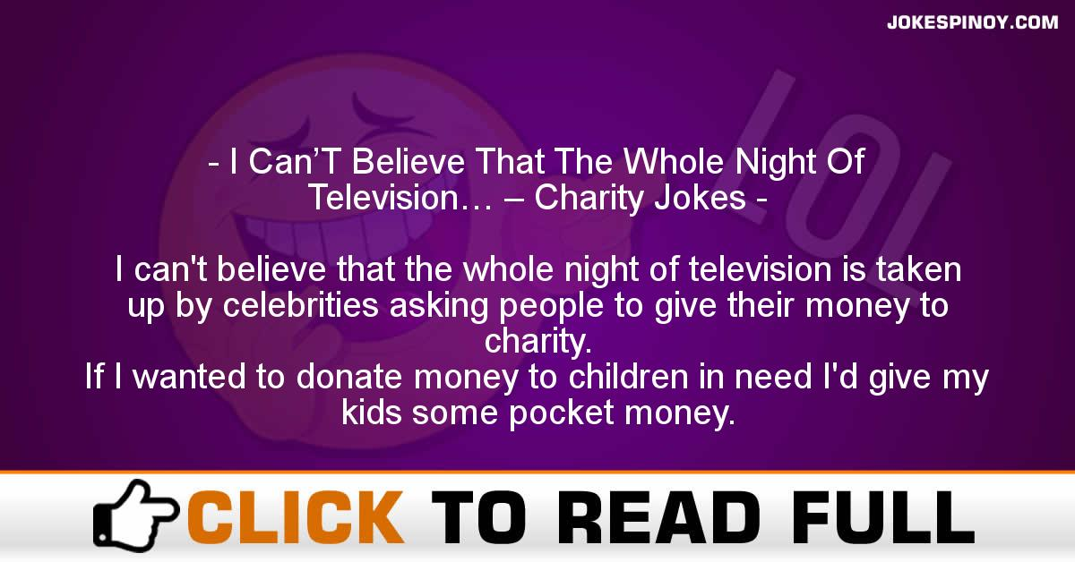 I Can'T Believe That The Whole Night Of Television… – Charity Jokes