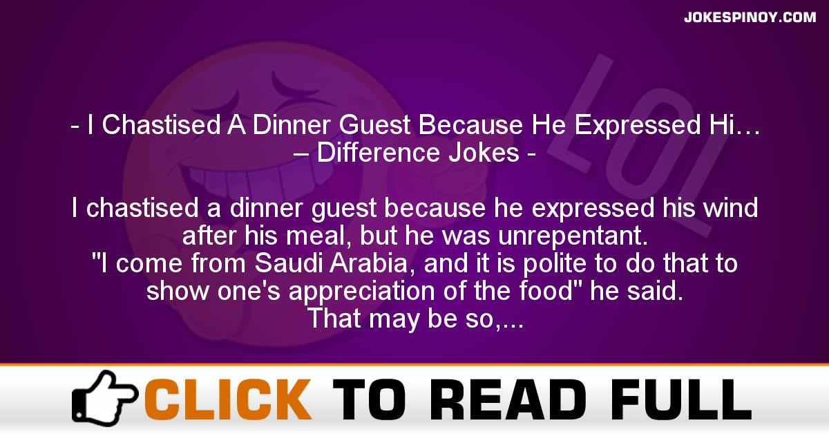 I Chastised A Dinner Guest Because He Expressed Hi… – Difference Jokes